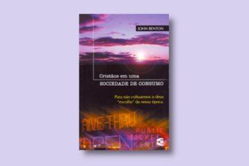 Livro: Cristãos em uma Sociedade de Consumo - John Benton